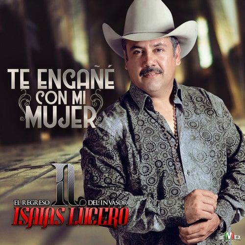 Te Engañe Con Mi Mujer by Isaías Lucero