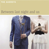 Between Last Night And Us by The Audreys