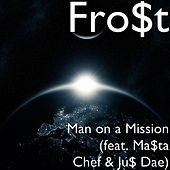 Man on a Mission (feat. Ma$ta Chef & Ju$ Dae) by Fro$t