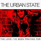 The Love I've Been Praying For by The Urban State