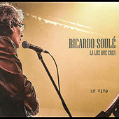 La Luz Que Crea (En Vivo) de Ricardo Soulé