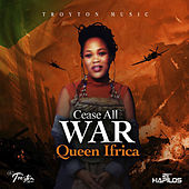 Cease All War by Queen I-frica