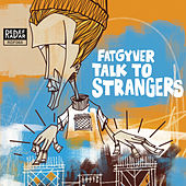 Talk to Strangers by Fatgyver
