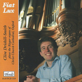 Fiat Lux: Clive Driskill-Smith Plays the Rieger Organ of Christ Church Cathedral, Oxford de Clive Driskill Smith