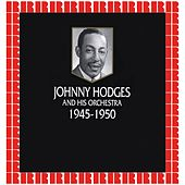 Johnny Hodges And His Orchestra 1945-1950 (Hd Remastered Edition) by Johnny Hodges and His Orchestra