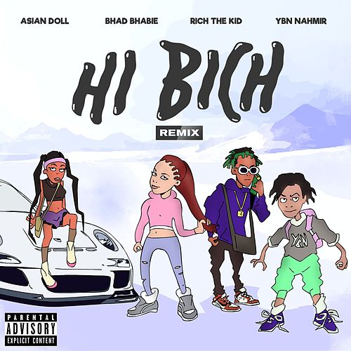 Hi Bich (Remix) [feat. YBN Nahmir, Rich The Kid and Asian Doll] by Bhad Bhabie