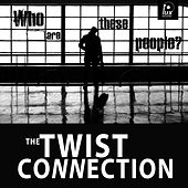 Who Are These People? by The Twist Connection