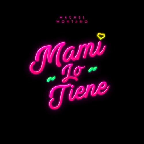 Mami Lo Tiene by Machel Montano
