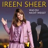 Was du nicht weißt by Ireen Sheer