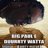 Duurrty Watta by Big Paul E