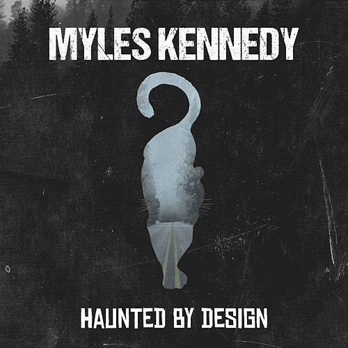 Haunted By Design by Myles Kennedy