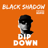 Dip Down by Black Shadow