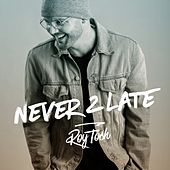 Never 2 Late by Roy Tosh