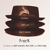 The Father, Son And Holy Ghost: A Tribute To Don Walker, Neil Finn And Nick Cave von Frock
