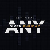 Any Given Phriday by KEiTH PHELPS