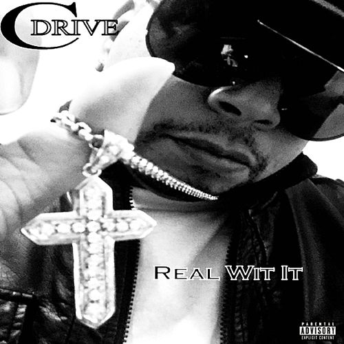 Real Wit It by CDrive