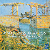 Malcolm Williamson: Complete Works For Piano by Antony Gray