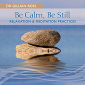Be Calm, Be Still - Relaxation & Meditation Practices by Gillian Ross