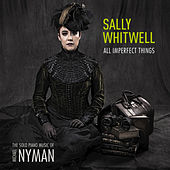 All Imperfect Things: The Solo Piano Music Of Michael Nyman by Sally Whitwell