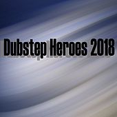 Dubstep Heroes 2018 - EP by Various Artists