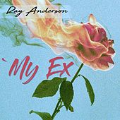 My Ex by Ray Anderson