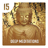15 Deep Meditations – Healing Sounds for Yoga & Relaxation, Mental Well Being, Fulfillment, Positive Energy and Tranquility by Various Artists