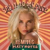 Say It To My Face (Remixes) de Maty Noyes