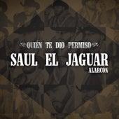Quién Te Dio Permiso (Versión Norteña) by Saul