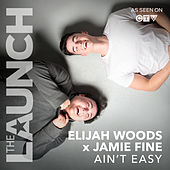 Ain't Easy (THE LAUNCH) von Elijah Woods x Jamie Fine