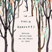 In Their Branches: Musical Reflections On The Magic Of Trees de Various Artists
