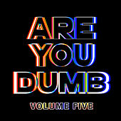 Are You Dumb? Vol. 5 von Various Artists