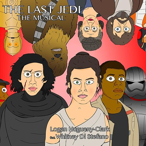 The Last Jedi the Musical (feat. Whitney Di Stefano) by Logan Hugueny-Clark