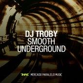 Smooth Underground by DJ Troby