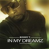 In My Dreamz by Bobby T