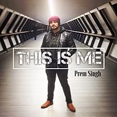 This Is Me by Prem Singh