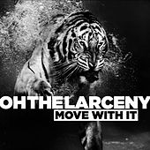 Move With It by Oh The Larceny