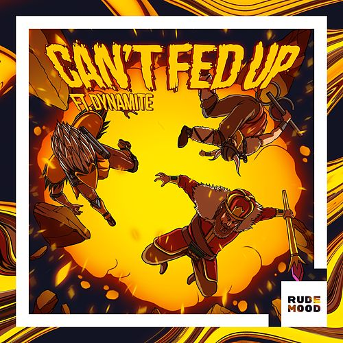 Can't Fed Up (feat. Dynamite) by Bad Royale