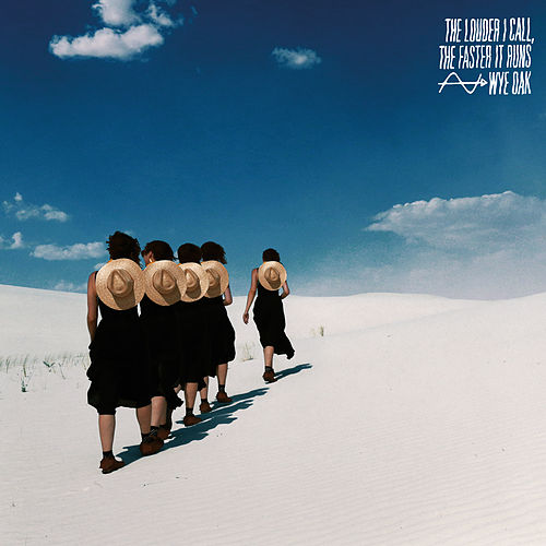 The Louder I Call, the Faster It Runs (Single) by Wye Oak