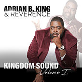 Kingdom Sound, Vol. 1 by Adrian B. King & Reverence