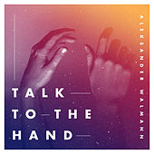 Talk To The Hand de Aleksander Walmann