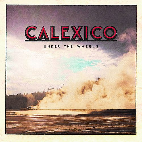 Under the Wheels by Calexico