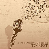 Soft Classical Melodies to Rest by Deep Relax Music World