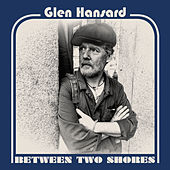 Between Two Shores von Glen Hansard