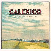 The Thread That Keeps Us by Calexico