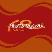 Só no Love... de Banda Fruta Quente