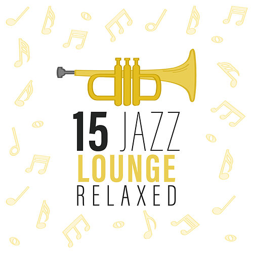 15 Jazz Lounge Relaxed by Light Jazz Academy