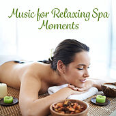 Music for Relaxing Spa Moments by Relaxing Spa Music