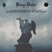 In the Eyes of the Lord / Why Must I Go On by King Dude