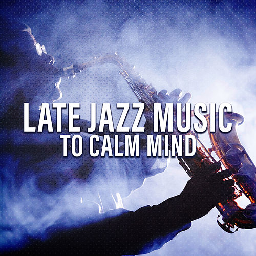 Late Jazz Music to Calm Mind by The Jazz Instrumentals