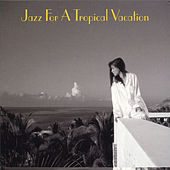Jazz for a Tropical Vacation by Various Artists